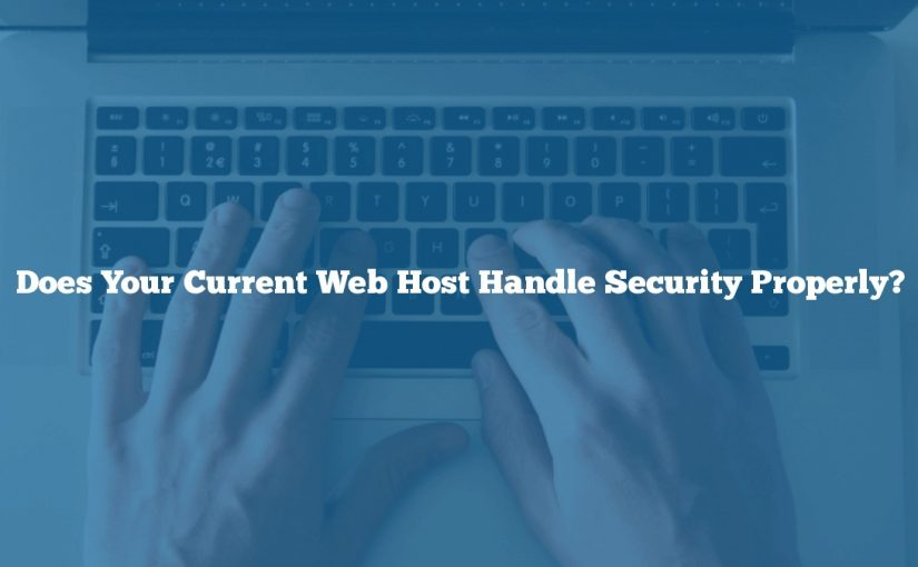 Does Your Current Web Host Handle Security Properly?